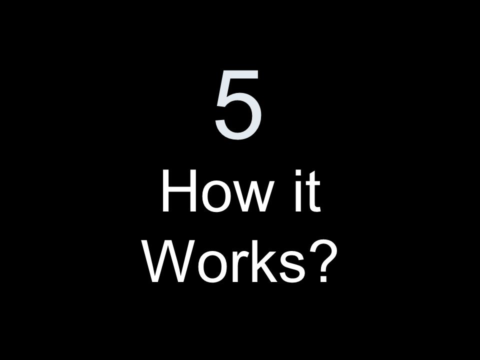 5 How it Works?