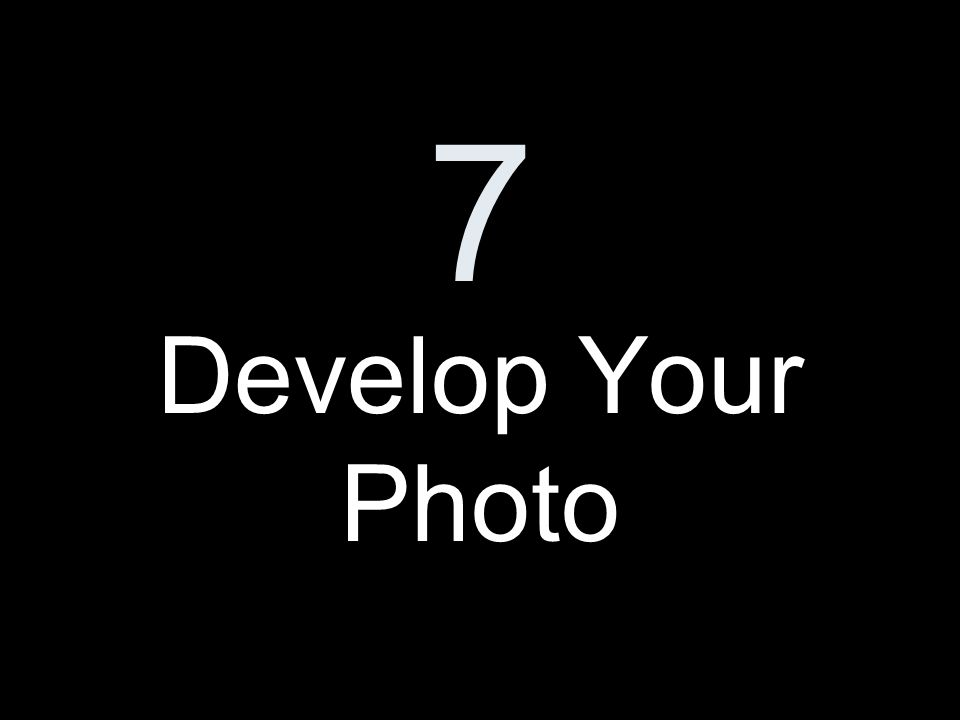 7 Develop Your Photo