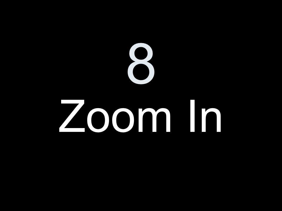 8 Zoom In