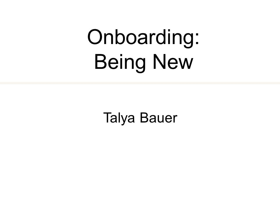 Onboarding: Being New Talya Bauer
