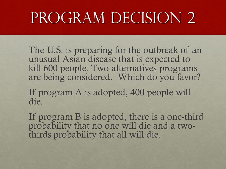 Program Decision 2 The U.S. is preparing for the outbreak of an unusual Asian disease that is expected to kill 600 people. Two alternatives programs a