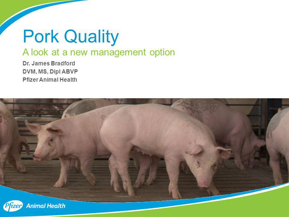 Confidential Pork Quality A look at a new management option Dr. James Bradford DVM, MS, Dipl ABVP Pfizer Animal Health