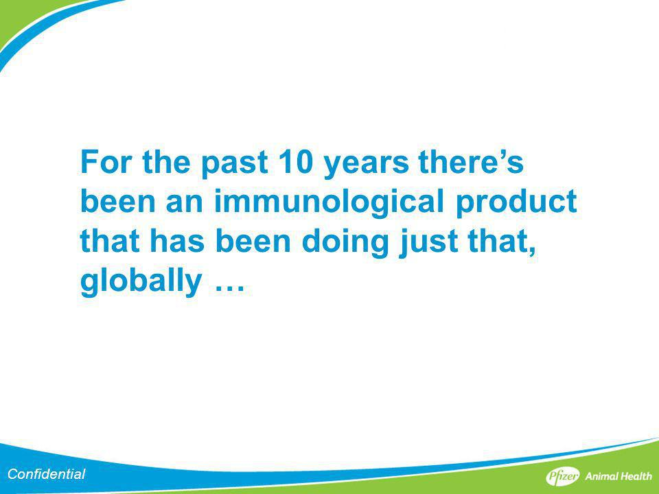 For the past 10 years theres been an immunological product that has been doing just that, globally …