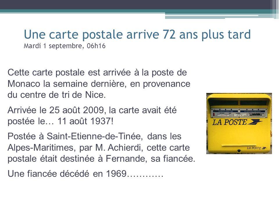 Une carte postale arrive 72 ans plus tard Mardi 1 septembre, 06h16 Cette carte postale est arrivée à la poste de Monaco la semaine dernière, en proven