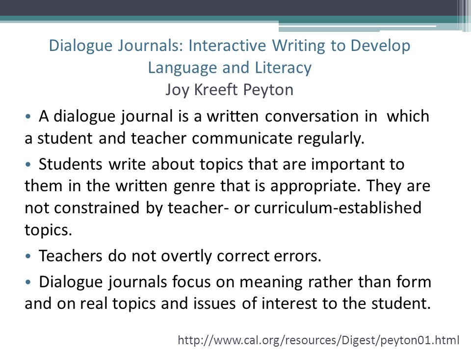 Dialogue Journals: Interactive Writing to Develop Language and Literacy Joy Kreeft Peyton A dialogue journal is a written conversation in which a stud