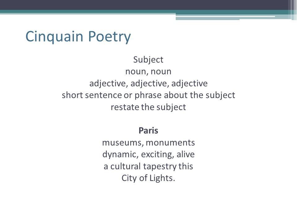 Cinquain Poetry Subject noun, noun adjective, adjective, adjective short sentence or phrase about the subject restate the subject Paris museums, monum