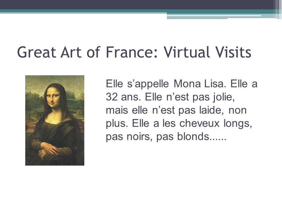 Great Art of France: Virtual Visits Elle sappelle Mona Lisa. Elle a 32 ans. Elle nest pas jolie, mais elle nest pas laide, non plus. Elle a les cheveu
