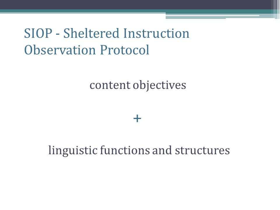 SIOP - Sheltered Instruction Observation Protocol content objectives + linguistic functions and structures