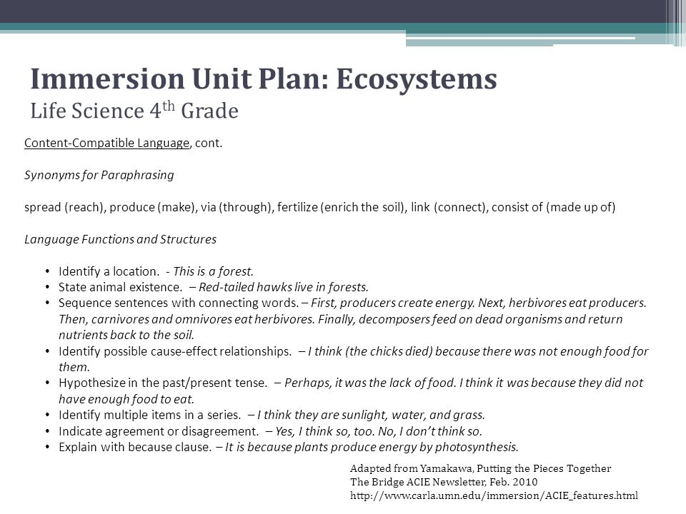 Immersion Unit Plan: Ecosystems Life Science 4 th Grade Adapted from Yamakawa, Putting the Pieces Together The Bridge ACIE Newsletter, Feb. 2010 http: