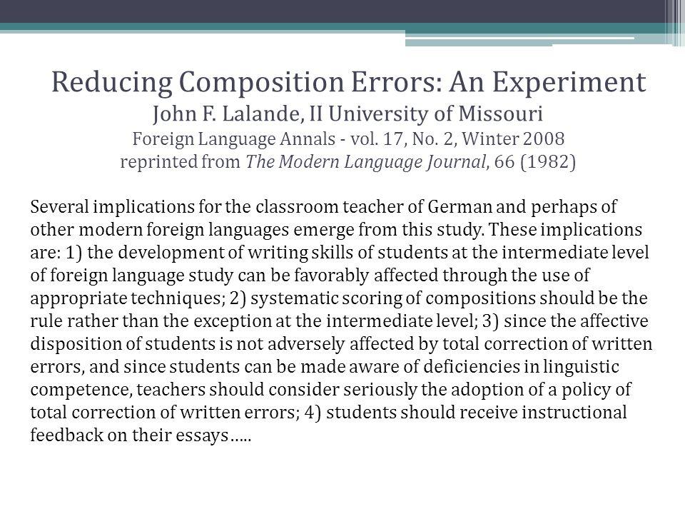 Reducing Composition Errors: An Experiment John F. Lalande, II University of Missouri Foreign Language Annals - vol. 17, No. 2, Winter 2008 reprinted