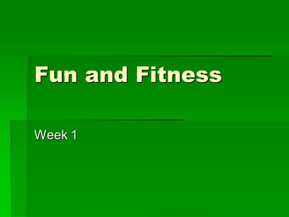Fun and Fitness Week 1