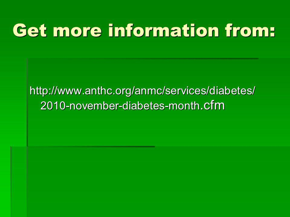 Get more information from: http://www.anthc.org/anmc/services/diabetes/ 2010-november-diabetes-month.cfm