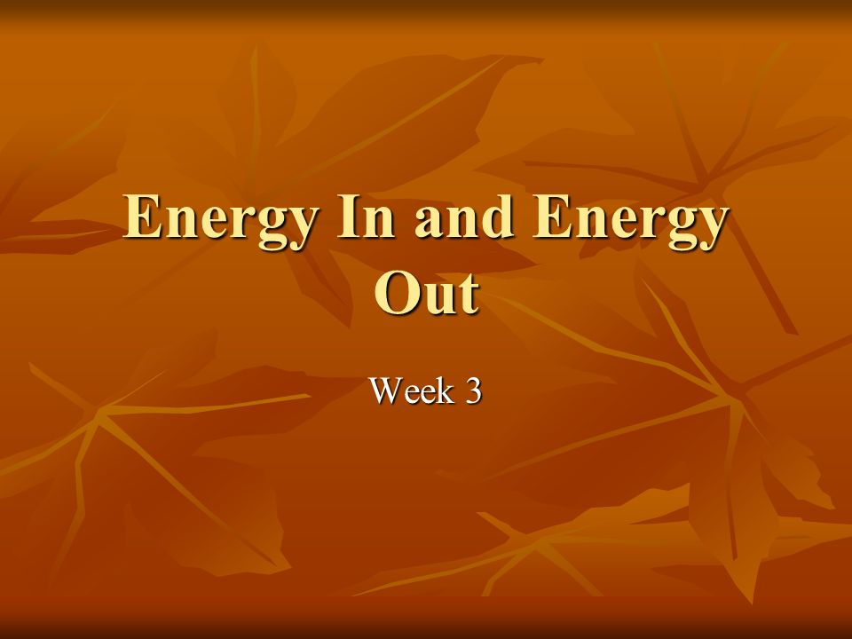 Energy In and Energy Out Week 3