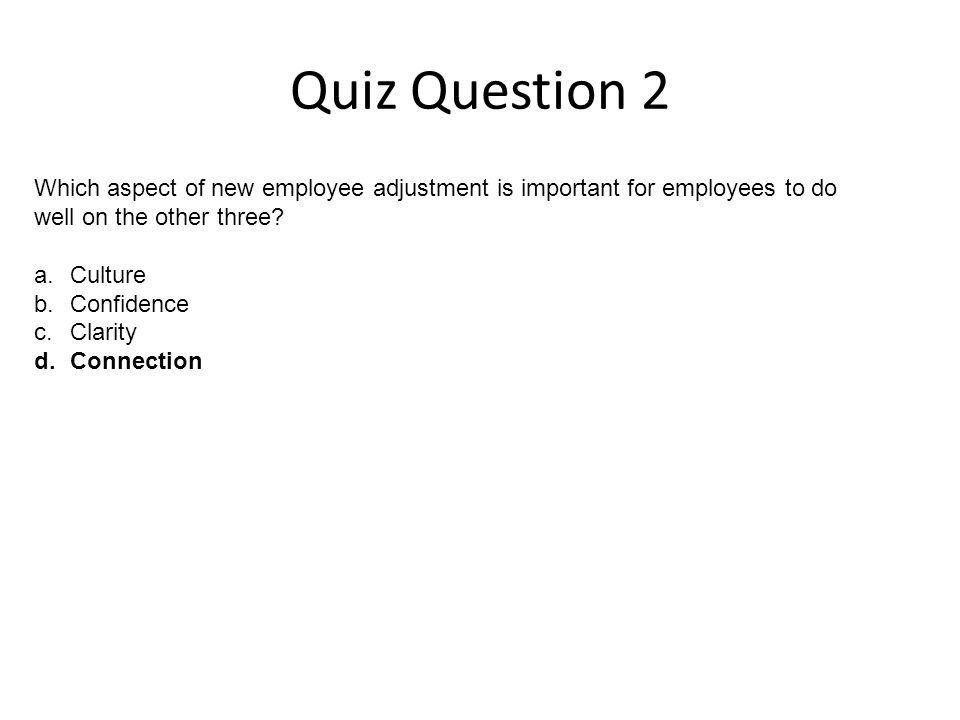 Quiz Question 2 Which aspect of new employee adjustment is important for employees to do well on the other three.