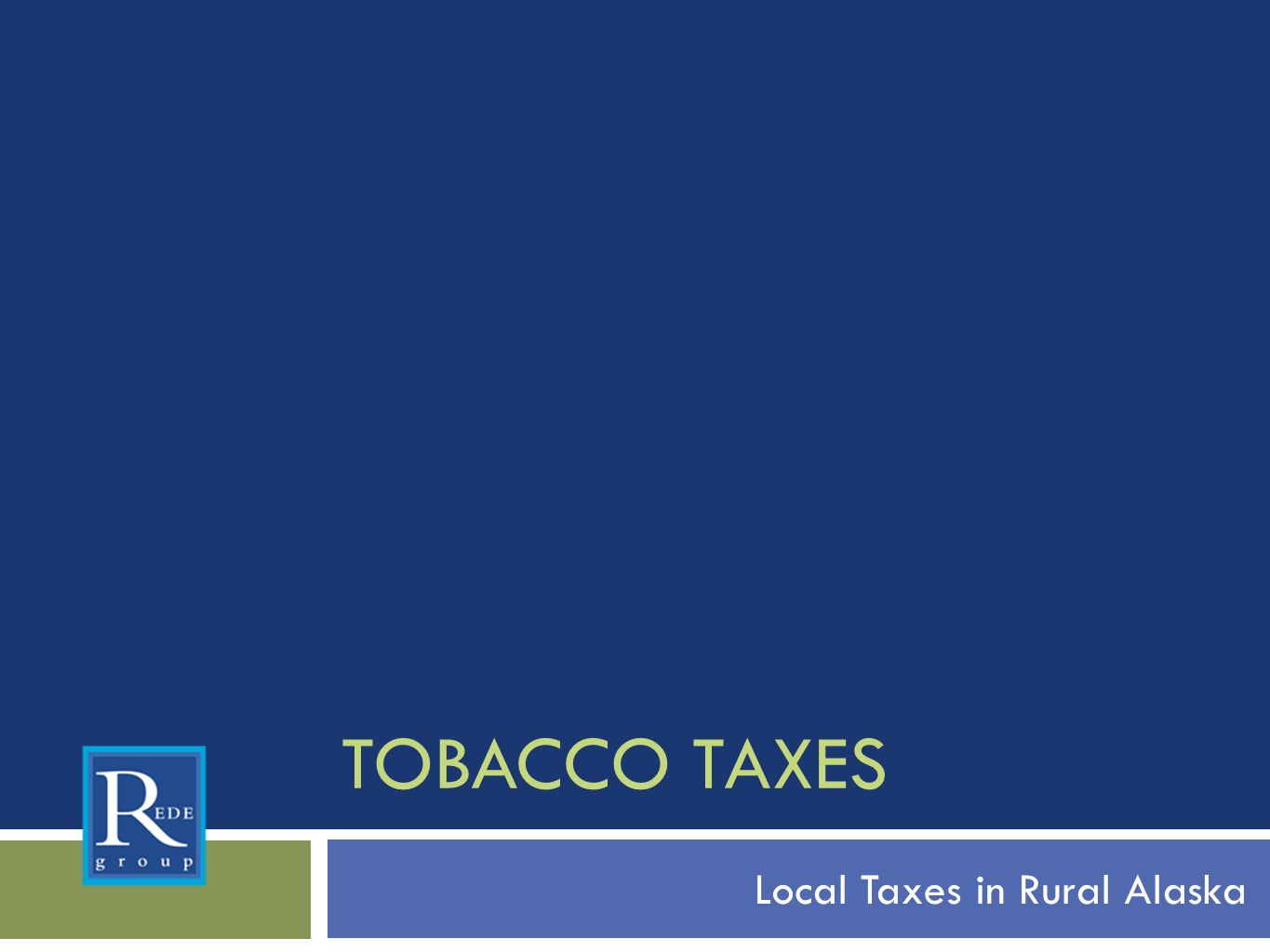 TOBACCO TAXES Local Taxes in Rural Alaska