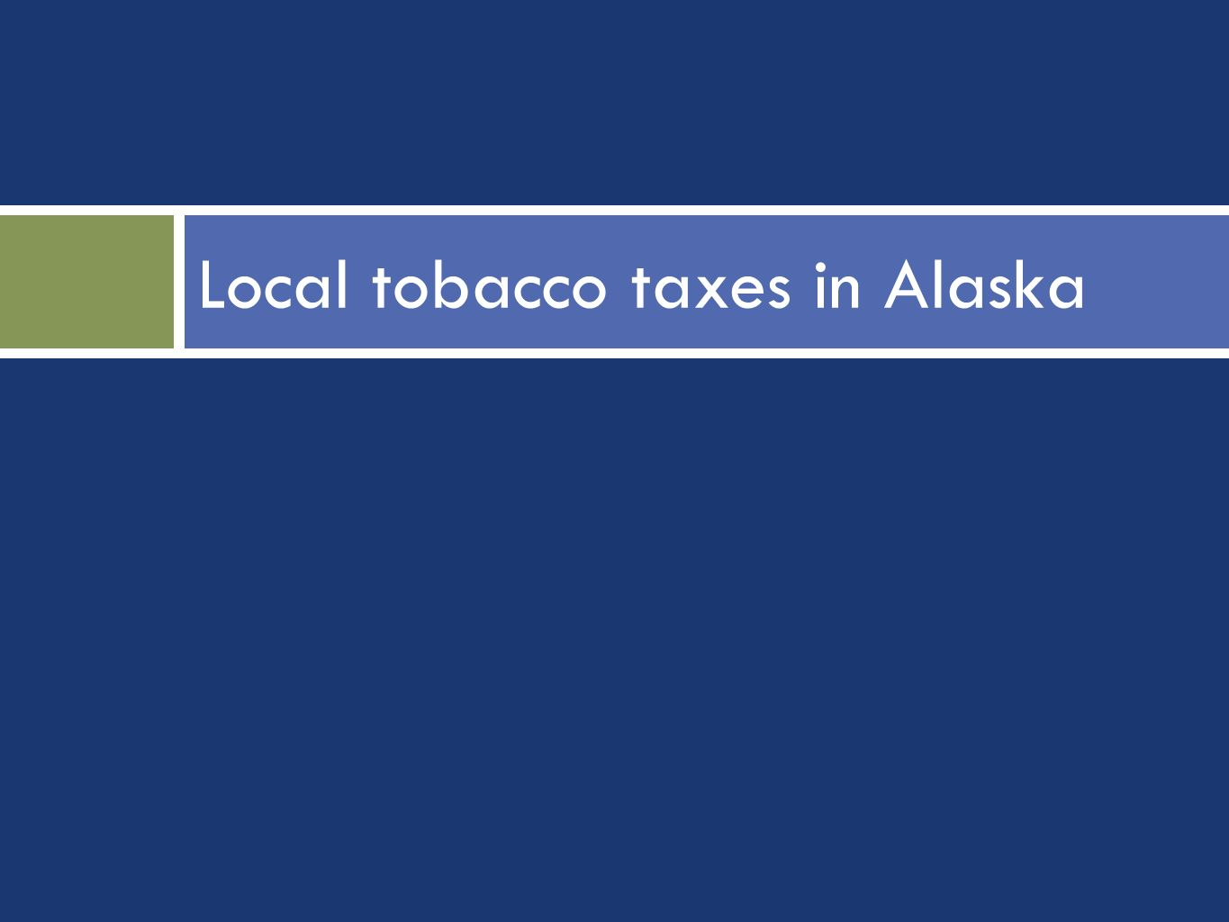 Local tobacco taxes in Alaska