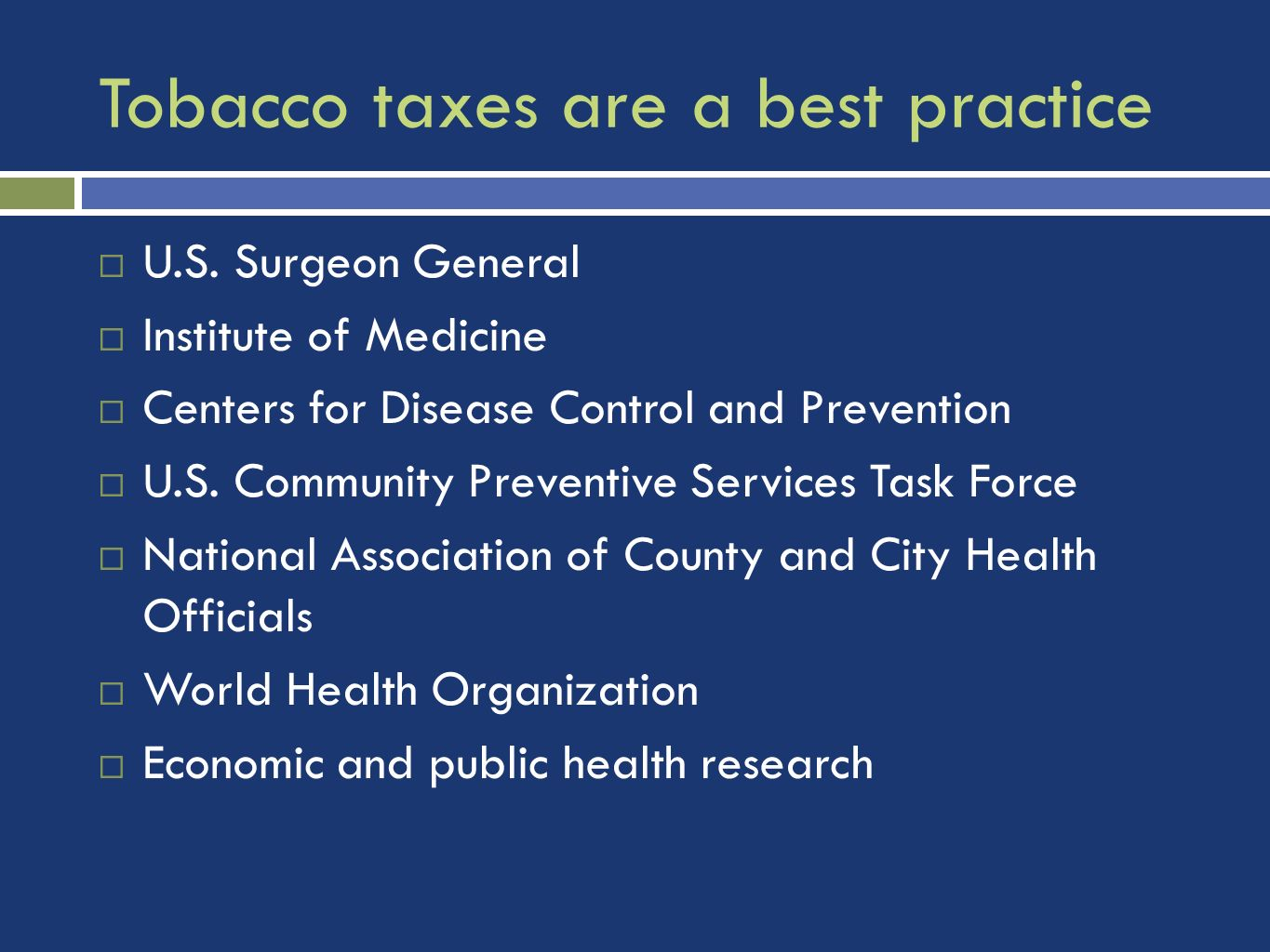 Tobacco taxes are a best practice U.S. Surgeon General Institute of Medicine Centers for Disease Control and Prevention U.S. Community Preventive Serv