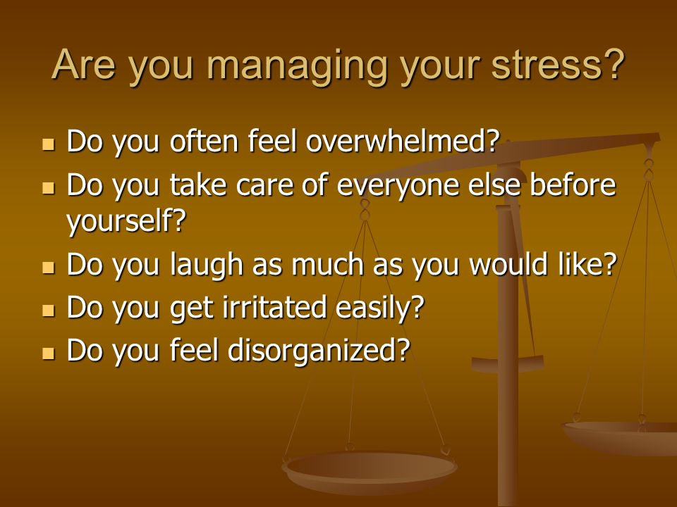 Are you managing your stress. Do you often feel overwhelmed.