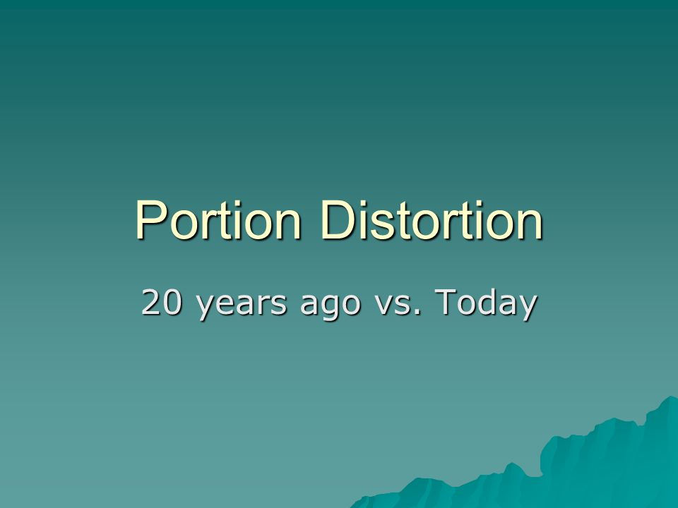 Portion Distortion 20 years ago vs. Today