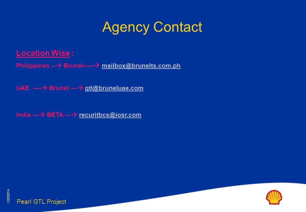 Pearl GTL Project 1/23/2014 Agency Contact Location Wise : Philippines -- Brunel----- mailbox@brunelts.com.phmailbox@brunelts.com.ph UAE ---- Brunel --- gtl@bruneluae.comgtl@bruneluae.com India --- BETA --- recuritbcs@iosr.comrecuritbcs@iosr.com