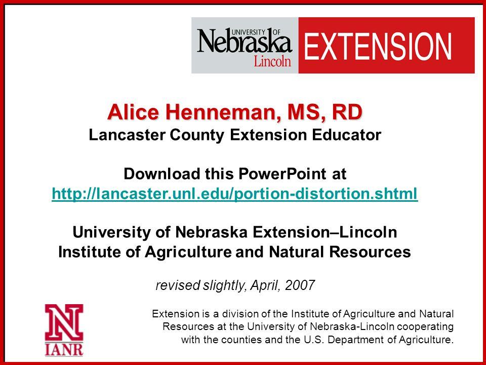 2 Alice Henneman, MS, RD Lancaster County Extension Educator Download this PowerPoint at http://lancaster.unl.edu/portion-distortion.shtml http://lanc