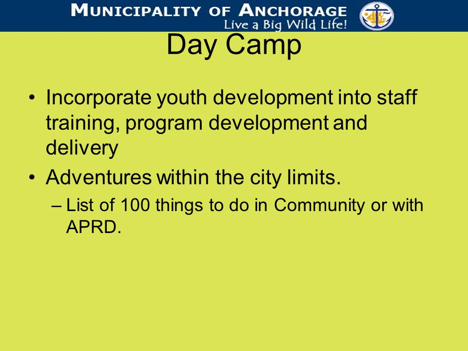 Day Camp Incorporate youth development into staff training, program development and delivery Adventures within the city limits.
