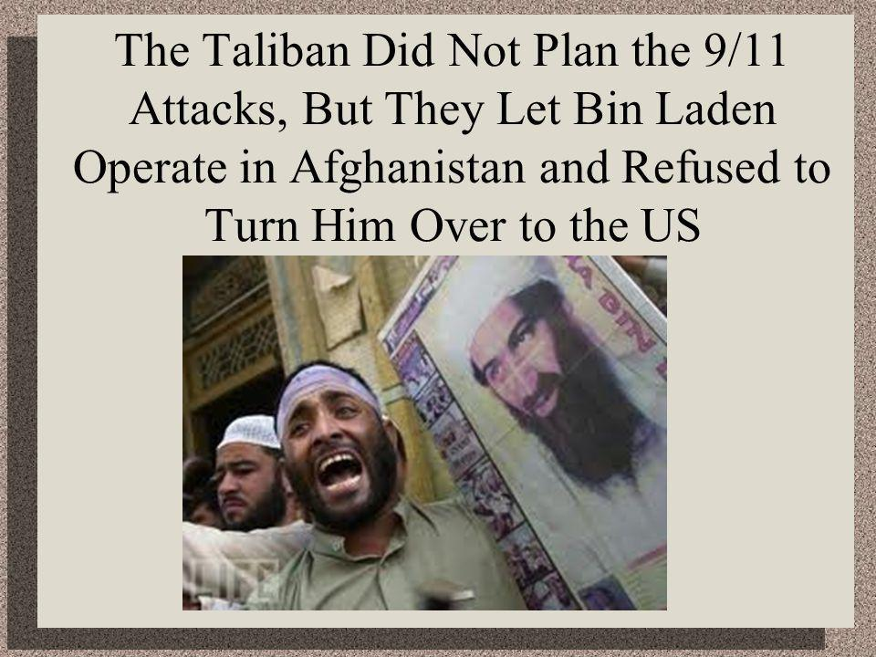 The Taliban Did Not Plan the 9/11 Attacks, But They Let Bin Laden Operate in Afghanistan and Refused to Turn Him Over to the US