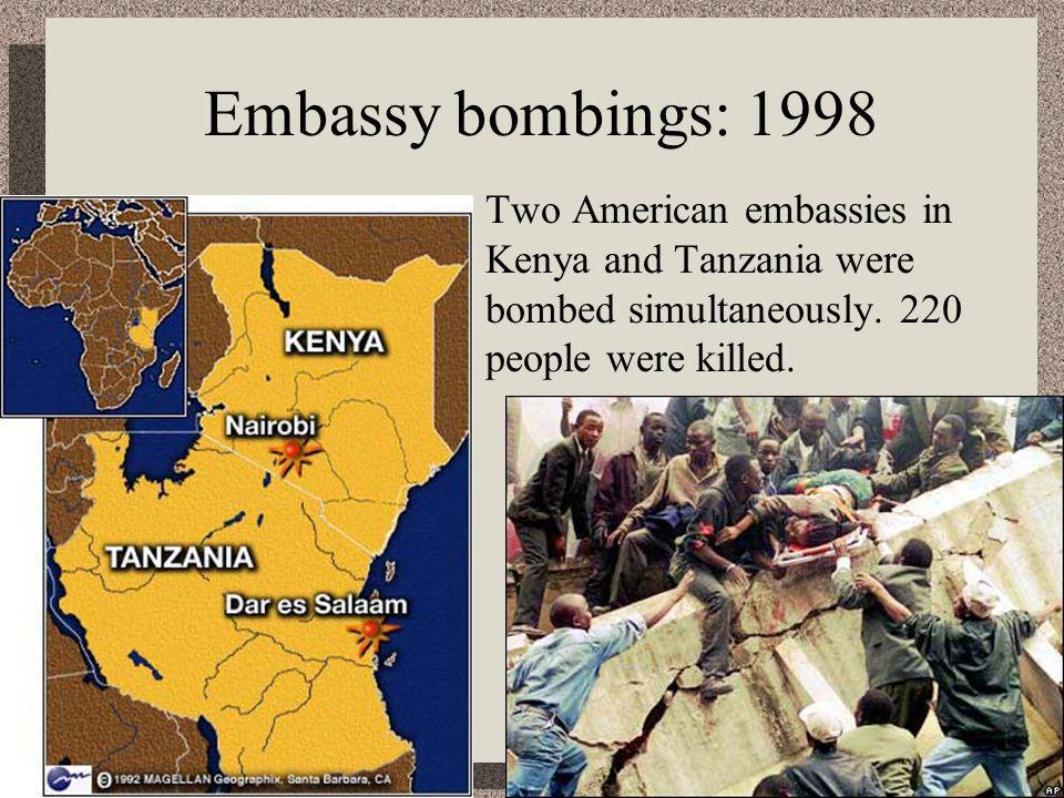 Embassy bombings: 1998 Two American embassies in Kenya and Tanzania were bombed simultaneously.