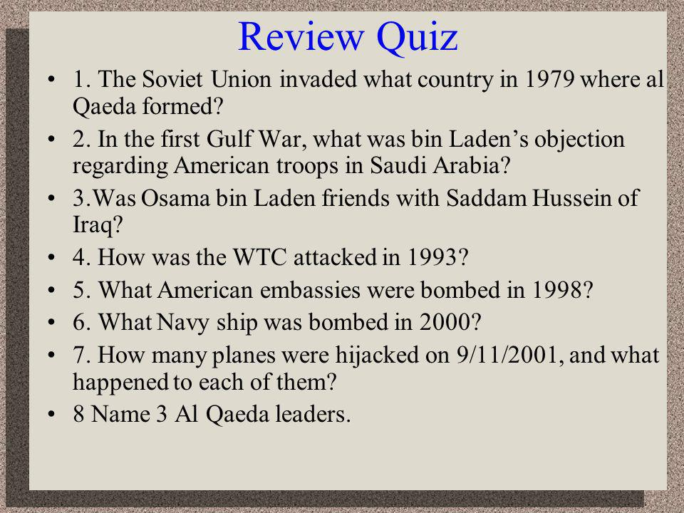 Review Quiz 1.The Soviet Union invaded what country in 1979 where al Qaeda formed.