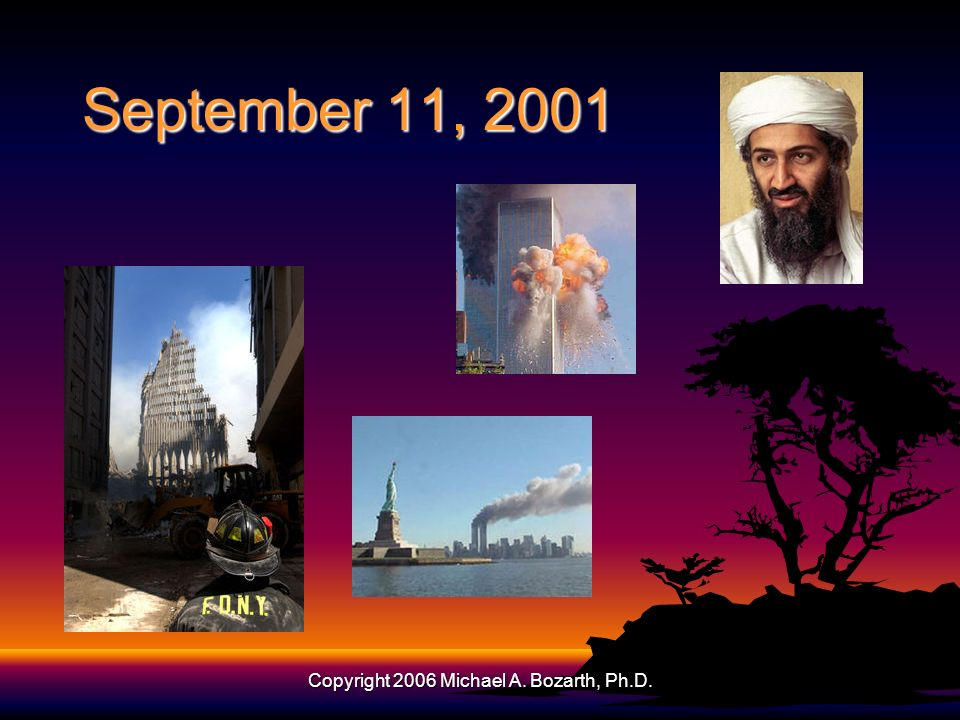 Copyright 2006 Michael A. Bozarth, Ph.D. September 11, 2001