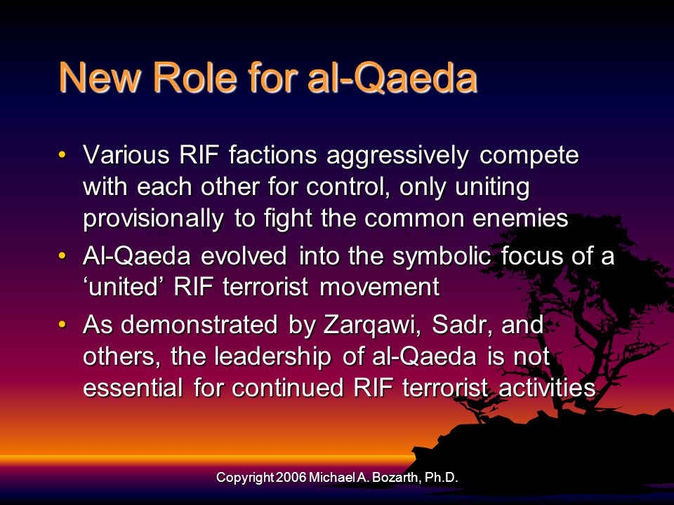 Copyright 2006 Michael A. Bozarth, Ph.D. New Role for al-Qaeda Various RIF factions aggressively compete with each other for control, only uniting pro