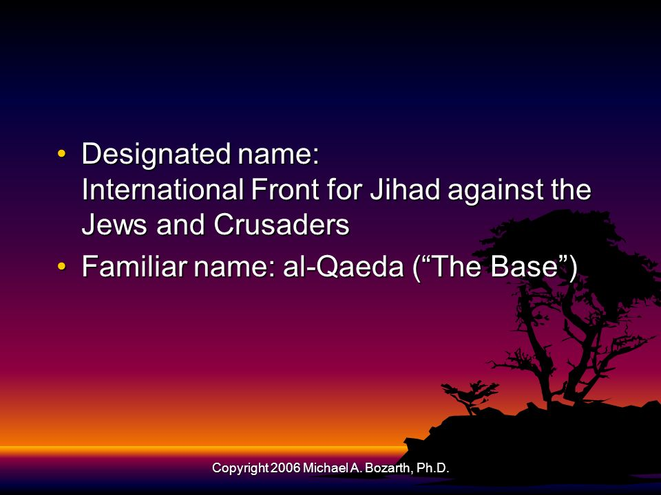 Copyright 2006 Michael A. Bozarth, Ph.D. Designated name: International Front for Jihad against the Jews and CrusadersDesignated name: International F