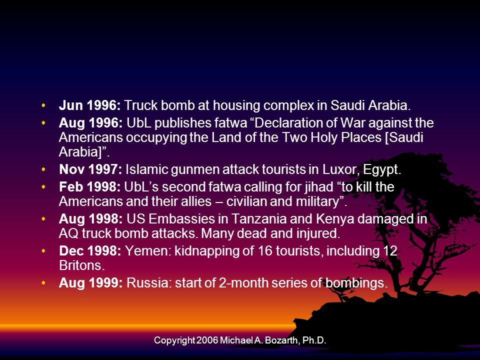 Copyright 2006 Michael A. Bozarth, Ph.D. Jun 1996: Truck bomb at housing complex in Saudi Arabia.