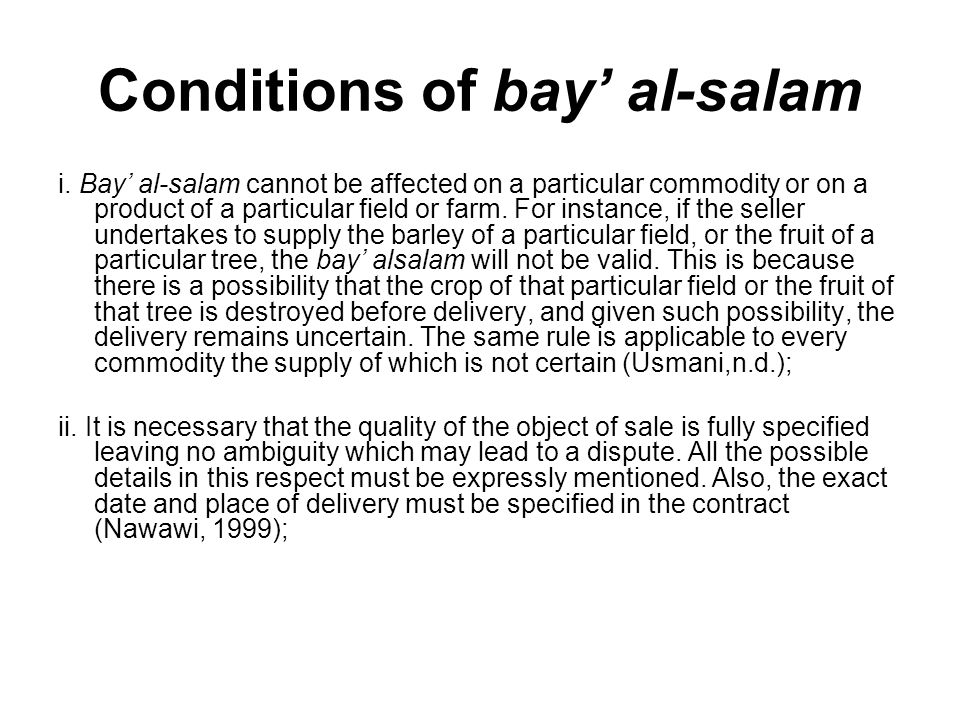 Conditions of bay al-salam i. Bay al-salam cannot be affected on a particular commodity or on a product of a particular field or farm. For instance, i