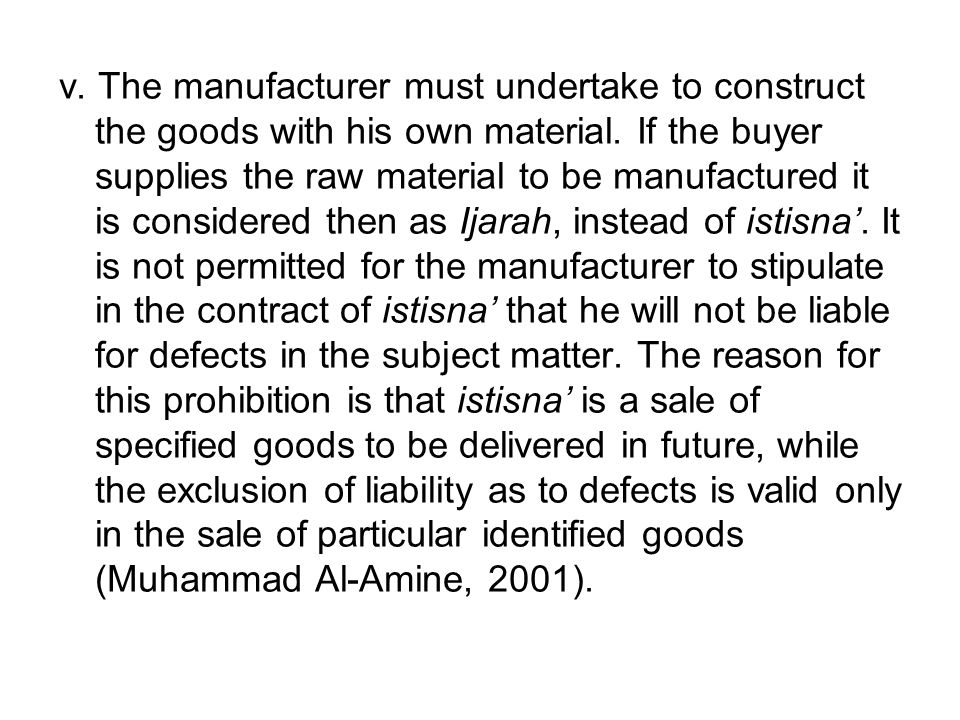 v. The manufacturer must undertake to construct the goods with his own material. If the buyer supplies the raw material to be manufactured it is consi