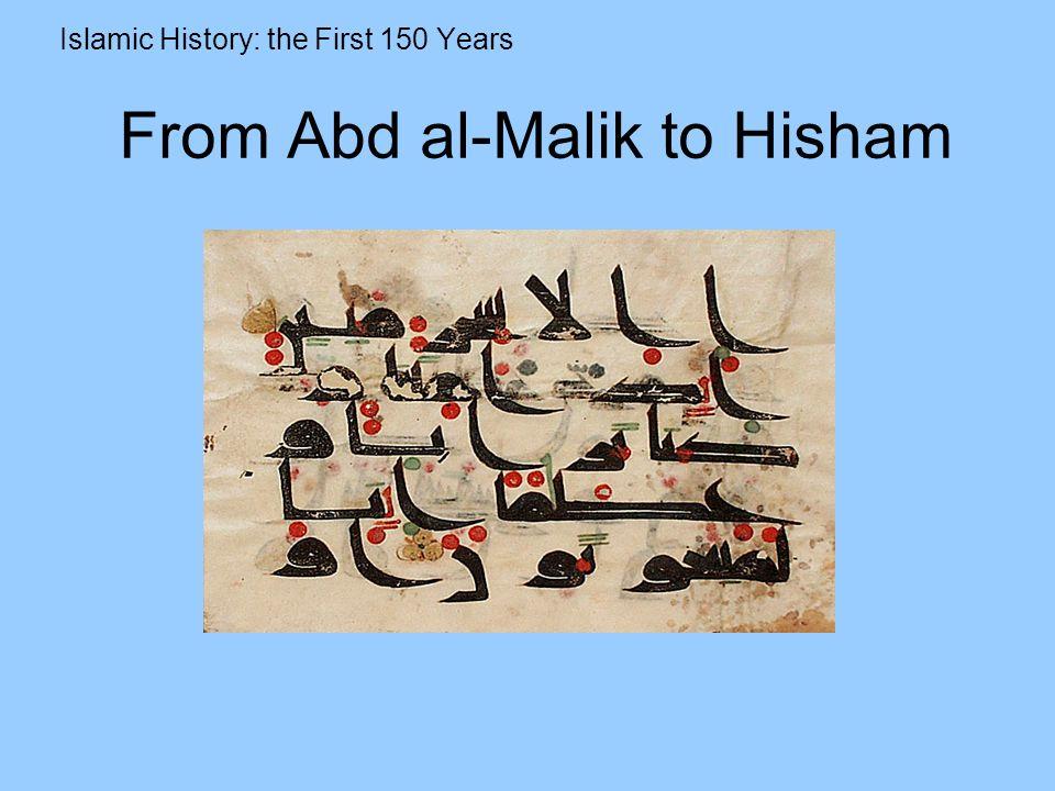 From Abd al-Malik to Hisham Islamic History: the First 150 Years