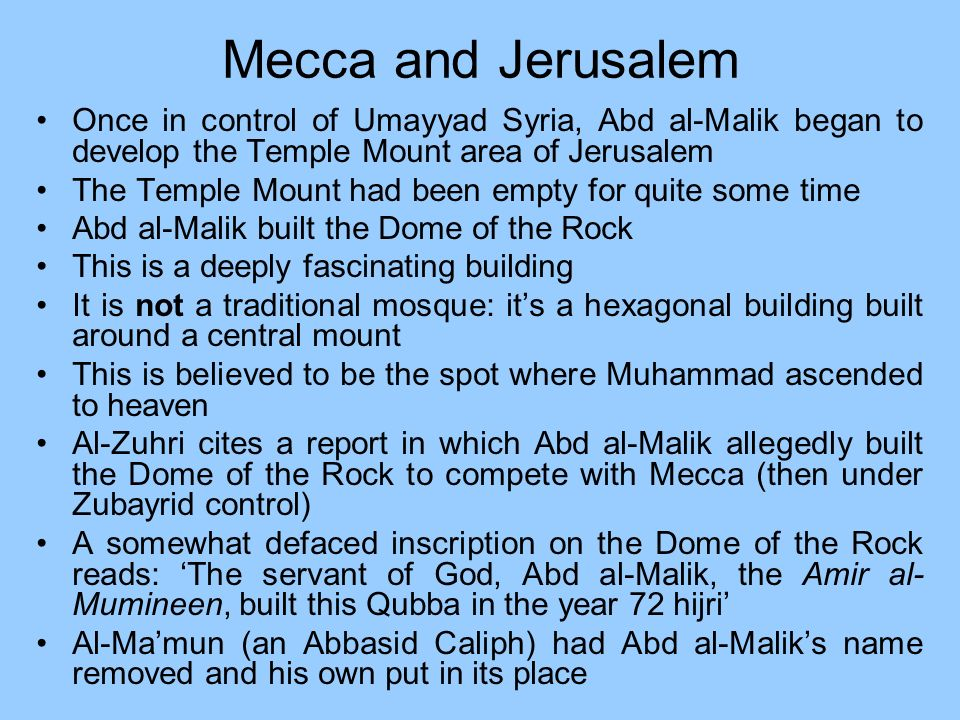 Mecca and Jerusalem Once in control of Umayyad Syria, Abd al-Malik began to develop the Temple Mount area of Jerusalem The Temple Mount had been empty