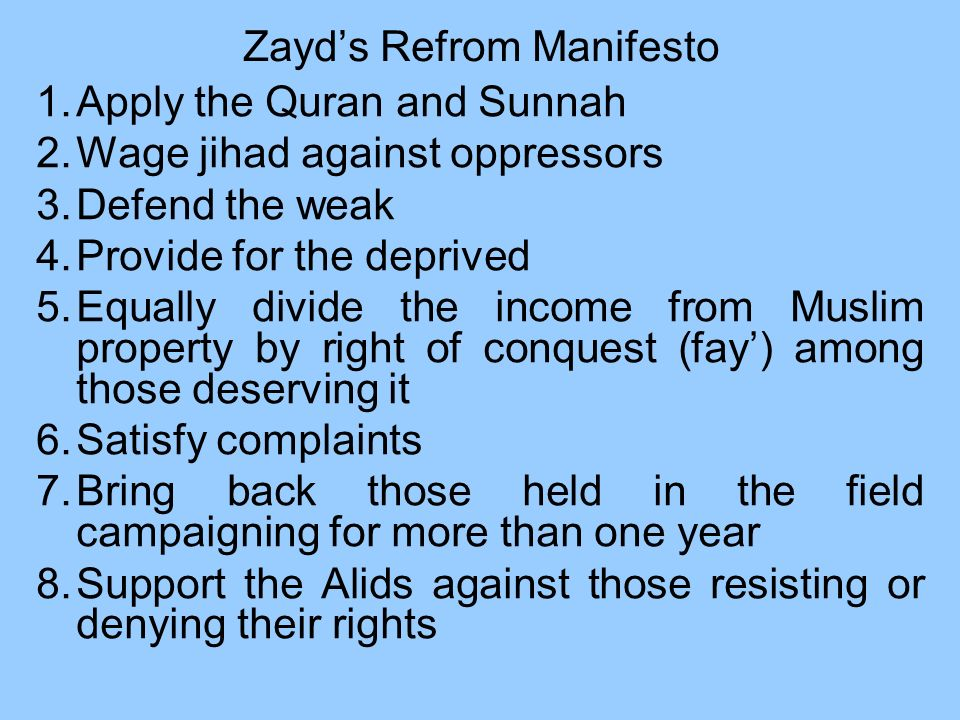 Zayds Refrom Manifesto 1.Apply the Quran and Sunnah 2.Wage jihad against oppressors 3.Defend the weak 4.Provide for the deprived 5.Equally divide the
