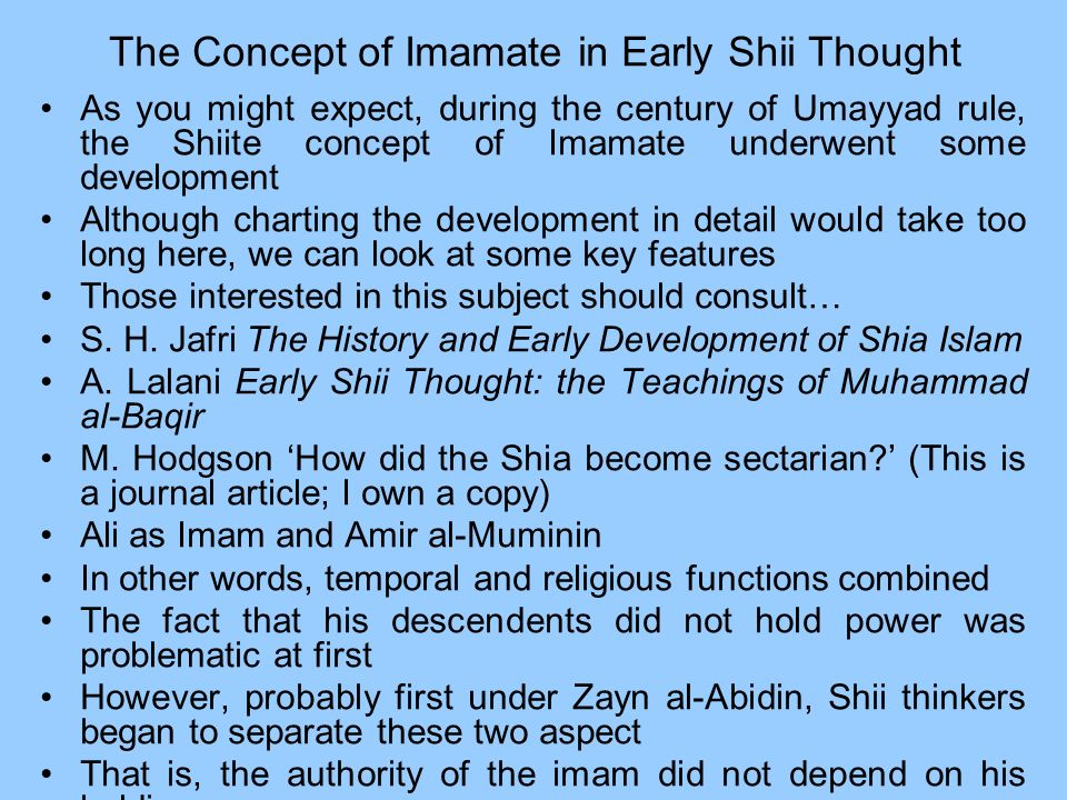 The Concept of Imamate in Early Shii Thought As you might expect, during the century of Umayyad rule, the Shiite concept of Imamate underwent some dev