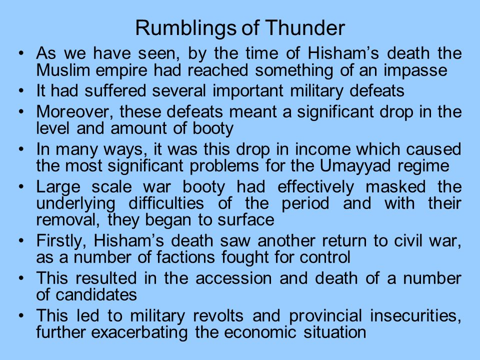 Rumblings of Thunder As we have seen, by the time of Hishams death the Muslim empire had reached something of an impasse It had suffered several impor