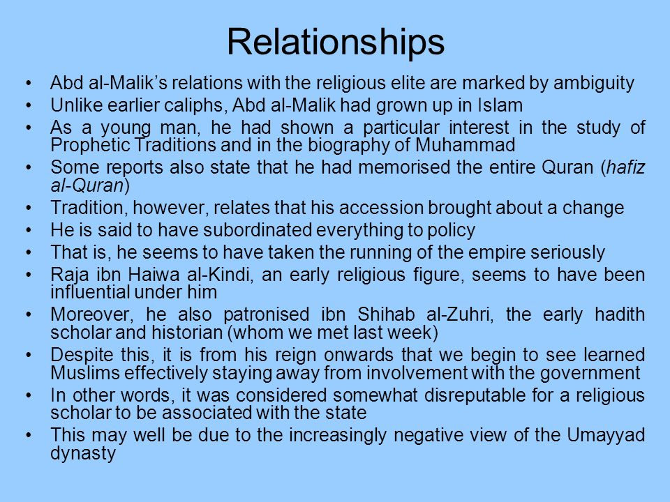 Relationships Abd al-Maliks relations with the religious elite are marked by ambiguity Unlike earlier caliphs, Abd al-Malik had grown up in Islam As a