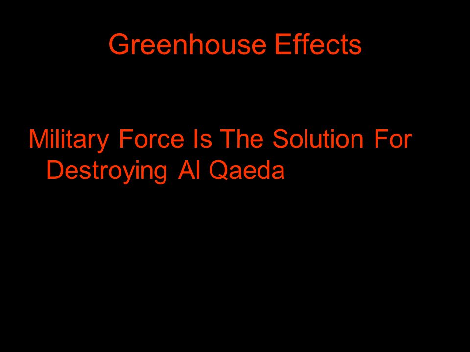 Greenhouse Effects Military Force Is The Solution For Destroying Al Qaeda