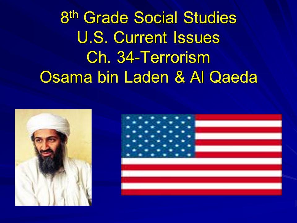 8 th Grade Social Studies U.S. Current Issues Ch. 34-Terrorism Osama bin Laden & Al Qaeda
