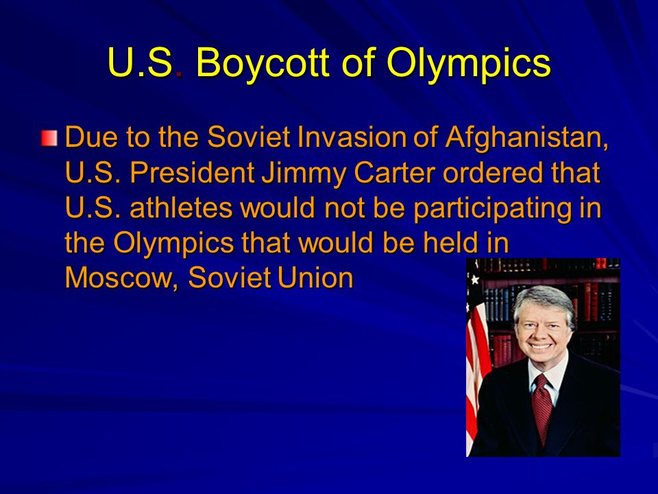 U.S. Boycott of Olympics Due to the Soviet Invasion of Afghanistan, U.S. President Jimmy Carter ordered that U.S. athletes would not be participating
