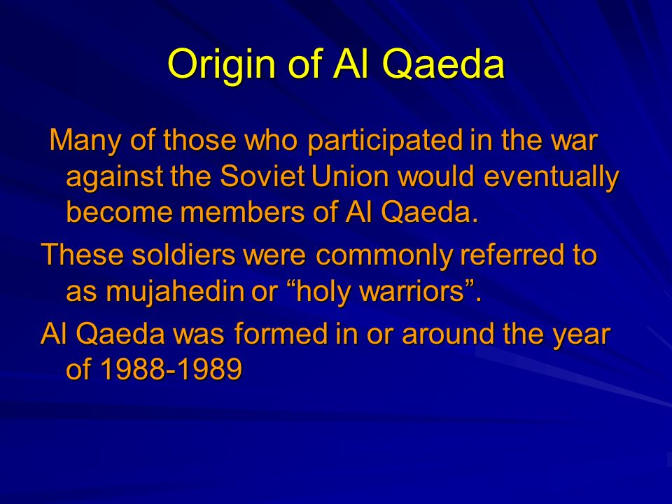 Origin of Al Qaeda Many of those who participated in the war against the Soviet Union would eventually become members of Al Qaeda. Many of those who p