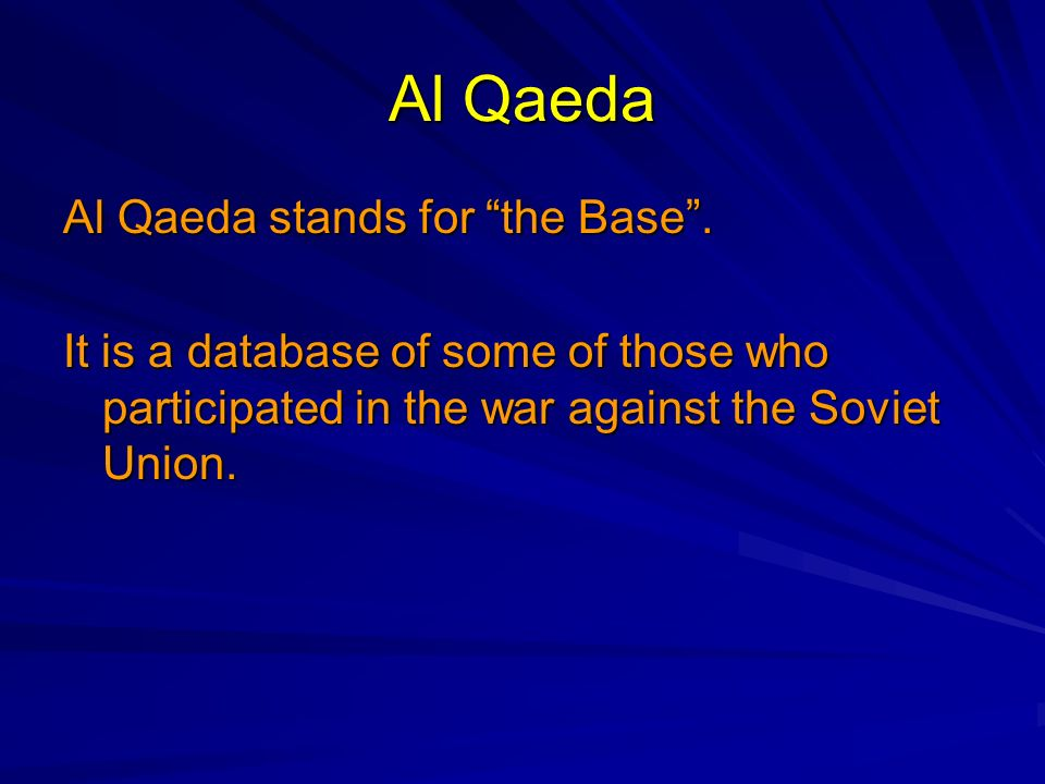 Al Qaeda Al Qaeda stands for the Base. It is a database of some of those who participated in the war against the Soviet Union.