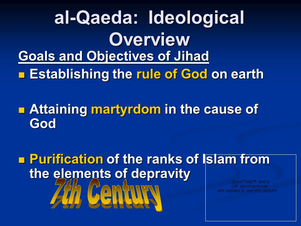 al-Qaeda: Ideological Overview Goals and Objectives of Jihad Establishing the rule of God on earth Establishing the rule of God on earth Attaining mar