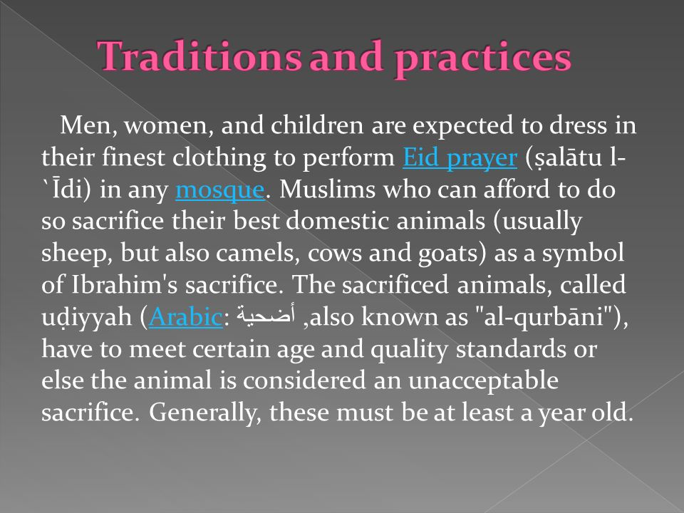 Men, women, and children are expected to dress in their finest clothing to perform Eid prayer ( alātu l- `Īdi) in any mosque. Muslims who can afford t