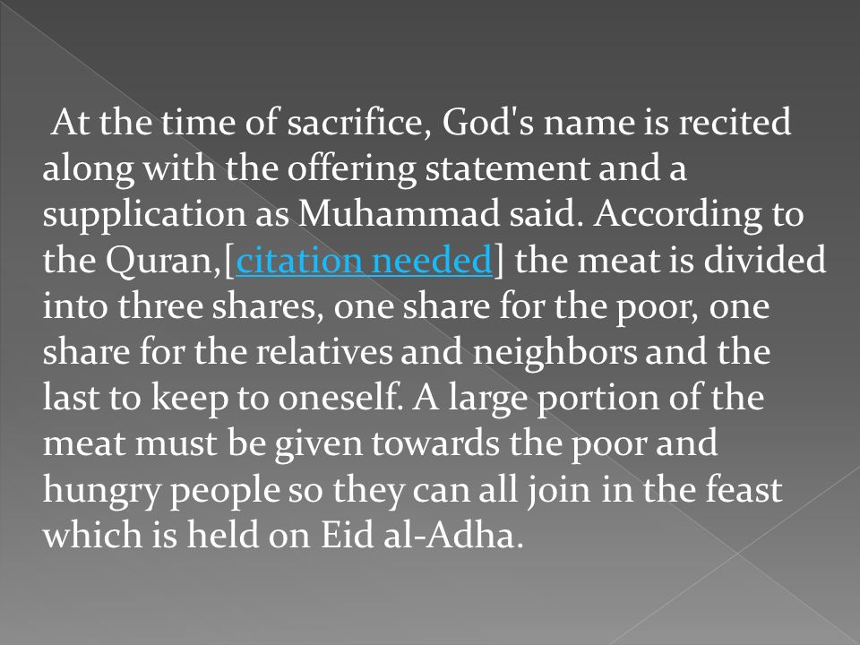 At the time of sacrifice, God's name is recited along with the offering statement and a supplication as Muhammad said. According to the Quran,[citatio