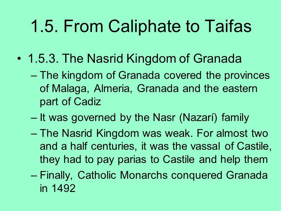 1.5. From Caliphate to Taifas 1.5.3. The Nasrid Kingdom of Granada –The kingdom of Granada covered the provinces of Malaga, Almeria, Granada and the e